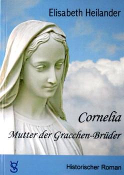 Cornelia, Mutter der Gracchen-Brüder - Heilander, Elisabeth