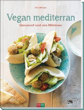 Vegan mediterran. Genussvoll rund ums Mittelmeer - Erica Bänziger  [Gebundene Ausgabe]