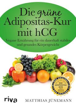 Die grüne Adipositas-Kur mit hCg: Vegane Ernährung Für Ein Dauerhaft Stabiles Und Gesundes Körpergewicht - Jünemann, Matthias