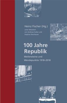 100 Jahre Republik. Meilensteine und Wendepunkte 1918–2018 [Gebundene Ausgabe]