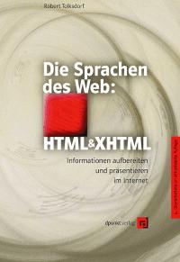 Die Sprachen des Web: HTML und XHTML. Informationen aufbereiten und präsentieren im Internet - Robert Tolksdorf