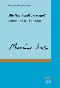 """""""Ein Nachtigall die waget"""". Luther und die Literatur - Matthias Luserke-Jaqui  [Gebundene Ausgabe]"""