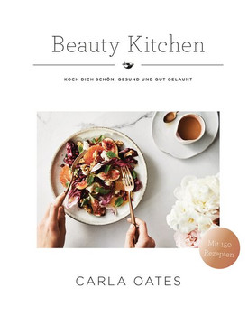 Beauty Kitchen. Koch Dich schön, gesund und gut gelaunt - Carla Oates  [Gebundene Ausgabe]