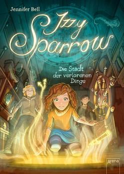 Izzy Sparrow (3). Die Stadt der verlorenen Dinge - Jennifer Bell  [Gebundene Ausgabe]