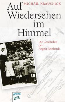 Auf Wiedersehen im Himmel: Die Geschichte der Angela Reinhardt - Michail Krausnick
