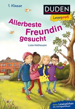 Duden Leseprofi – Allerbeste Freundin gesucht, 1. Klasse - Luise Holthausen  [Gebundene Ausgabe]