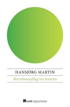 Betriebsausflug ins Jenseits - Hansjörg Martin  [Taschenbuch]