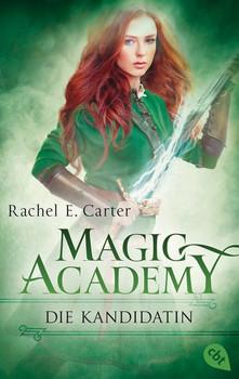 Magic Academy - Die Kandidatin - Rachel E. Carter  [Taschenbuch]