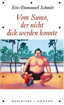 Vom Sumo, der nicht dick werden konnte: Erzählung - Eric-Emmanuel Schmitt
