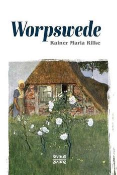 Worpswede - Rainer Maria Rilke [Taschenbuch]
