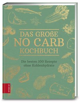 Das große No Carb-Kochbuch. Die besten 100 Rezepte ohne Kohlenhydrate [Gebundene Ausgabe]