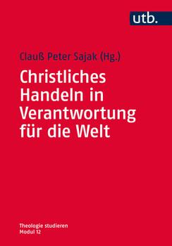 Christliches Handeln in Verantwortung für die Welt - Clauß Peter Sajak