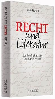 Recht und Literatur. Von Friedrich Schiller bis Martin Walser - Bodo Pieroth  [Gebundene Ausgabe]