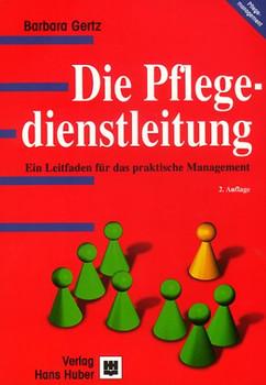 Die Pflegedienstleitung: Ein Leitfaden für das praktische Management - Barbara E. Gertz