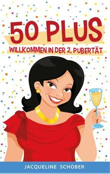 50 plus. Willkommen in der 2. Pubertät - Jacqueline Schober  [Taschenbuch]