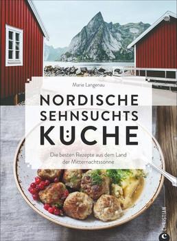 Nordische Sehnsuchtsküche. Die besten Rezepte aus dem Land der Mitternachtssonne - Marie Langenau  [Gebundene Ausgabe]