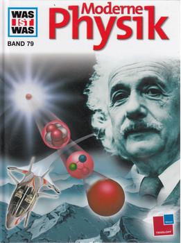 Was ist Was: Band 79 - Moderne Physik [Gebundene Ausgabe]