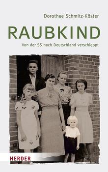 Raubkind. Von der SS nach Deutschland verschleppt - Dorothee Schmitz-Köster  [Gebundene Ausgabe]