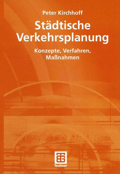 Städtische Verkehrsplanung: Konzepte, Verfahren, Maßnahmen - Peter Kirchhoff