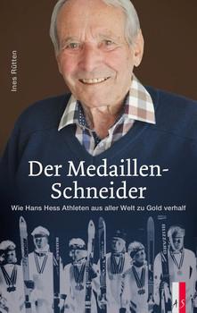 Der Medaillen-Schneider. Wie Hans Hess Athleten aus aller Welt zu Gold verhalf - Ines Rütten  [Gebundene Ausgabe]