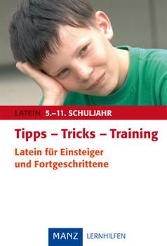 Tipps - Tricks - Training. Latein für Einsteiger und Fortgeschrittene: 5.-11. Schuljahr - Gerhard Fink