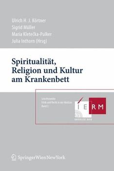 Spiritualität, Religion und Kultur am Krankenbett (Schriftenreihe Ethik und Recht in der Medizin)