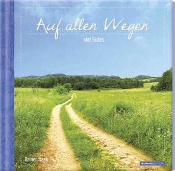 Auf allen Wegen viel Gutes: Geschenkbuch - Haak, Rainer