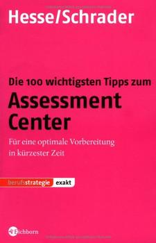 Die 100 wichtigsten Tipps zum Assessment Center: Für eine optimale Vorbereitung in kürzester Zeit - Jürgen Hesse