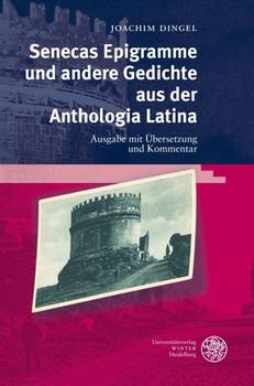 Senecas Epigramme und andere Gedichte aus der Anthologia Latina. Ausgabe mit Übersetzung und Kommentar - Joachim Dingel  [Gebundene Ausgabe]