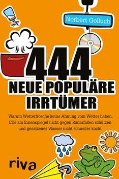 444 neue populäre Irrtümer: Warum Wetterfrösche keine Ahnung vom Wetter haben, CDs am Innenspiegel nicht gegen Radarfallen schützen und gesalzenes Wasser nicht schneller kocht - Golluch, Norbert