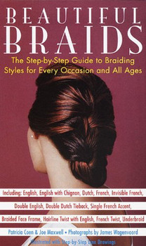 Beautiful Braids: The Step-by-Step Guide to Braiding Styles for Every Occasion and All Ages: Crown Trade Edition - Patricia Coen