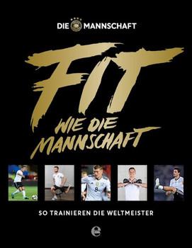 DFB: Fit wie die Mannschaft. So trainieren die Weltmeister [Gebundene Ausgabe]
