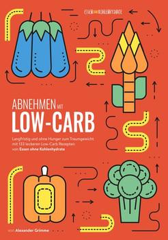 Abnehmen mit Low-Carb. Langfristig und ohne Hunger zum Traumgewicht mit 133 leckeren Low-Carb Rezepten von Essen ohne Kohlenhydrate - Alexander Grimme  [Taschenbuch]