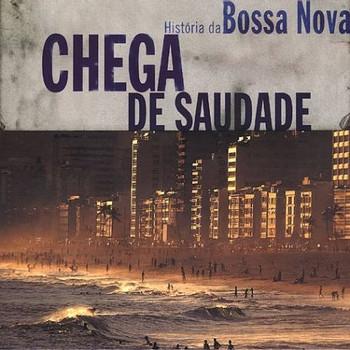 Various - Chega de Saudade.Hist.Bossa Nova