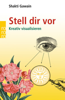 Stell dir vor: Kreativ visualisieren (sachbuch) - Shakti Gawain