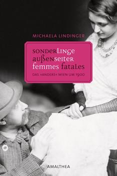 """Außenseiter, Sonderlinge, Femmes fatales: Das """"andere"""" Wien um 1900 - Lindinger, Michaela"""