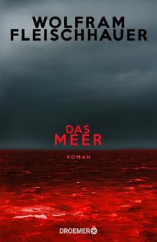 Das Meer. Roman - Wolfram Fleischhauer  [Gebundene Ausgabe]