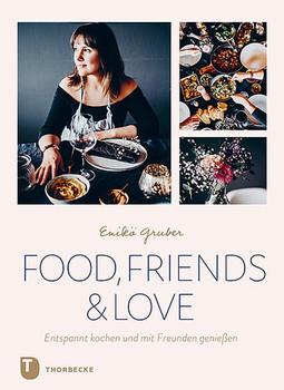 Food, Friends & Love. Entspannt kochen und mit Freunden genießen - Enikö Gruber  [Gebundene Ausgabe]