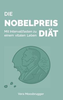Die Nobelpreis-Diät. Mit Intervallfasten zu einem vitalen Leben - Vera Moosbrugger  [Taschenbuch]