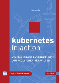 Kubernetes in Action. Container-Infrastrukturen ausfallsicher verwalten - Marko Lukša  [Gebundene Ausgabe]