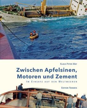 Zwischen Apfelsinen, Motoren und Zement. Im Einsatz auf den Weltmeeren - Klaus Peter May  [Gebundene Ausgabe]