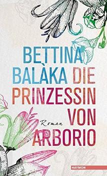 Die Prinzessin von Arborio - Bettina Balàka [Gebundene Ausgabe]