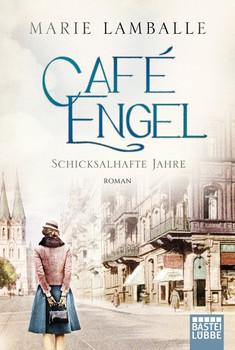 Café Engel. Schicksalhafte Jahre. Roman - Marie Lamballe  [Taschenbuch]