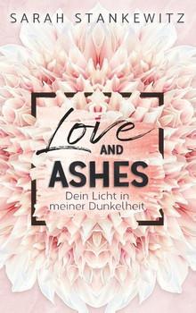 Love and Ashes. Dein Licht in meiner Dunkelheit - Sarah Stankewitz  [Taschenbuch]