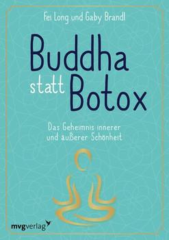 Buddha statt Botox. Das Geheimnis innerer und äußerer Schönheit - Fei Long  [Taschenbuch]