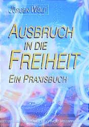 Ausbruch in die Freiheit - Jürgen Wolf