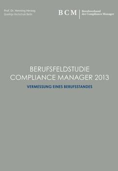 Berufsfeldstudie Compliance Manager 2013. Vermessung eines Berufsstandes [Gebundene Ausgabe]