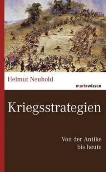 Kriegsstrategien. Von der Antike bis heute - Helmut Neuhold  [Gebundene Ausgabe]