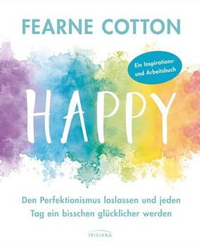 Happy. Den Perfektionismus loslassen und jeden Tag ein bisschen glücklicher werden - Fearne Cotton  [Gebundene Ausgabe]