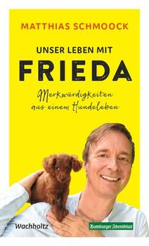 Unser Leben mit Frieda. Merkwürdigkeiten aus einem Hundeleben - Matthias Schmoock  [Gebundene Ausgabe]